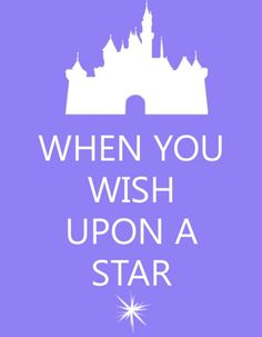 When you wish upon a star, your dreams come true. Disney
