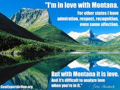 I'm in love with Montana~John Steinbeck