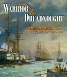 Warrior To Dreadnought: Warship Design And Development 1860-1905 PDF