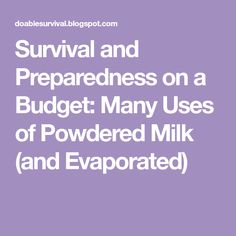 Survival and Preparedness on a Budget: Many Uses of Powdered Milk (and Evaporated)