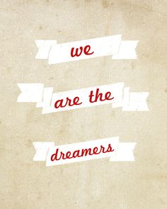 we are the dreamers <3