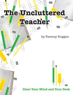 The Uncluttered Teacher | Clear Your Mind and Your Desk