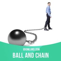 """""""Ball and chain"""" is a wife. Example: I can't play poker tonight with you guys, the old ball and chain will keep me at home. #idiom #idioms #saying #sayings #phrase #phrases #expression #expressions #english #englishlanguage #learnenglish #studyenglish #language #vocabulary #dictionary #grammar #efl #esl #tesl #tefl #toefl #ielts #toeic #englishlearning #vocab #wordoftheday #phraseoftheday"""