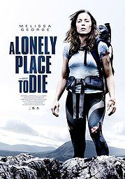 A Lonely Place To Die....Pretty good movie.  5 people go hiking and come across a little girl that has been kidnapped and burried alive...Alot of action and suspense as they try and keep themselves and the little girl alive and away from the people who kidnapped her
