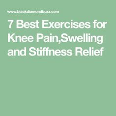 7 Best Exercises for Knee Pain,Swelling and Stiffness Relief