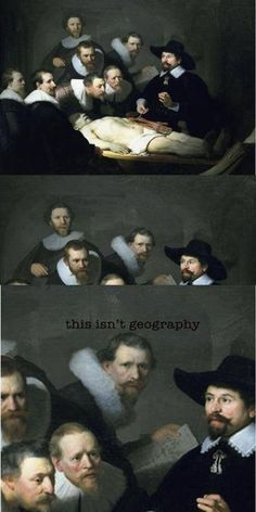 Whenever you walk into the wrong classroom... | See more about art humor, rembrandt paintings and geography.