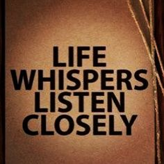 Life whispers...