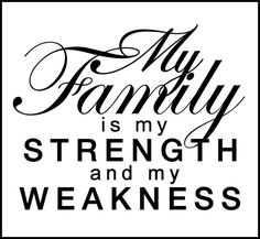 "Tattoo Ideas & Inspiration - Quotes & Sayings | ""My family is my strength and my weakness"" 