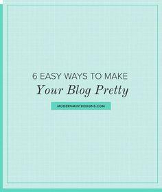 blog designer, blogging tips. 6 easy ways to make your blog look pretty