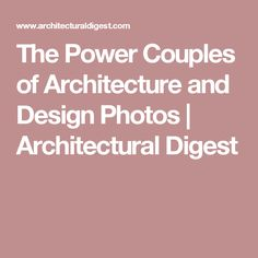 The Power Couples of Architecture and Design Photos | Architectural Digest