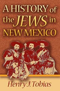 A History of the Jews in New Mexico by Henry J. Tobias