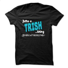 ITS A TRISH THING YOU WOULDNT UNDERSTAND - #sweater skirt #sweater shirt. PURCHASE NOW => https://www.sunfrog.com/Names/ITS-A-TRISH-THING-YOU-WOULDNT-UNDERSTAND-28605353-Guys.html?68278
