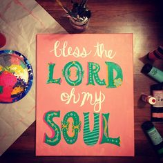 """bless the Lord, o my soul, and all that is within me, bless His holy name!"" psalm 103:1"