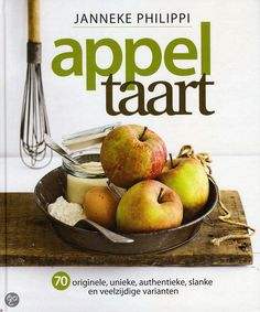 Appeltaart - Janneke Philippi (2011). 70x een recept voor appeltaart. Van Hollandse appeltaart tot franse tarte tartin. Cadeau gegeven april 2016