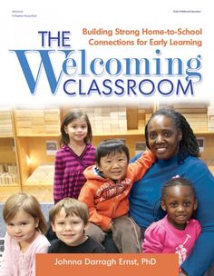 Dr. Johnna Darragh Ernst offers practical ideas for creating a welcoming atmosphere for families that will encourage them to participate in their children's learning community.