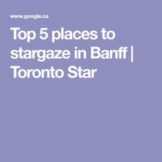 Top 5 places to stargaze in Banff | Toronto Star