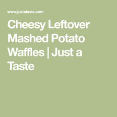 Cheesy Leftover Mashed Potato Waffles | Just a Taste