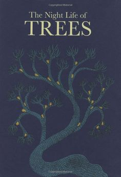 The Night Life of Trees: Amazon.co.uk: Bhajju Shyam, Ram Singh Urveti, Durga Bai: 9788186211922: Books