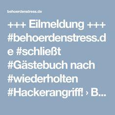 +++ Eilmeldung +++ #behoerdenstress.de #schließt #Gästebuch nach #wiederholten #Hackerangriff! › Behoerdenstress
