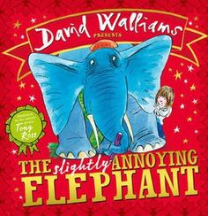 The Slightly Annoying Elephant by David Walliams and Tony Ross | Booktrust
