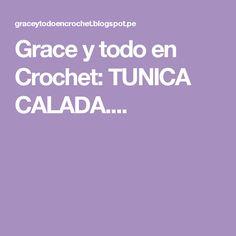 Grace y todo en Crochet: TUNICA CALADA....