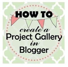 Craftivity Designs: How To: Create a Project Gallery in Blogger