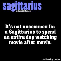 It's not uncommon for a Sagittarius to spend an entire day watching movie after movie