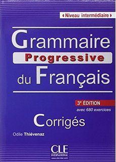 Grammaire progressive du français avec 680 exercises. Niveau intermédiaire / Maïa Grégoire, Odile Thiévenaz ; avec la participation de Elisabeth Franco et Alina Kostucki