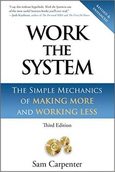 Amazon.com: Work the System: The Simple Mechanics of Making More and Working Less (Revised third edition, 4th printing, September 1, 2014) (9781608322534): Sam Carpenter: Books