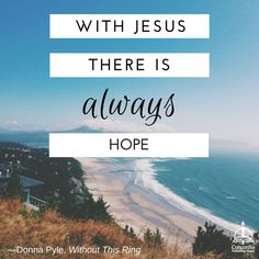 """""""With Jesus there is always hope."""" Donna Pyle, Without This Ring #divorce #book #faith #recovery"""