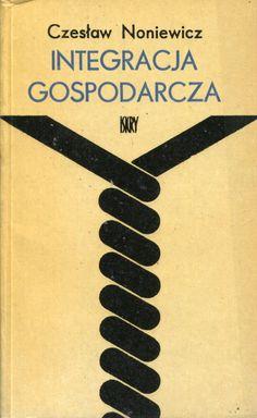"""""""Integracja gospodarcza"""" Czesław Noniewicz Cover by Zygmunt Ziemka Published by Wydawnictwo Iskry 1976"""