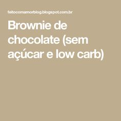 Brownie de chocolate (sem açúcar e low carb)