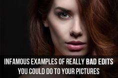 Infamous Examples of Really Bad Edits You Could Do to Your Pictures