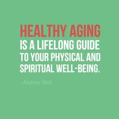 "Healthy Aging: A Lifelong Guide to Your Physical and Spiritual Well-Being. - Andrew Weil  #FitGrabber ""Health #Quote"
