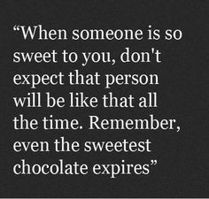 """""""When someone is so sweet to you, don't expect that person will be like that all time. Remember, even the sweetest chocolate expires"""" Sign Quotes, Cute Quotes, Words Quotes, Wise Words, Funny Quotes, Dream Quotes, Quotes To Live By, Favorite Quotes, Best Quotes"""