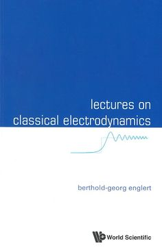 Lectures on classical electrodynamics / Berthold-Georg Englert
