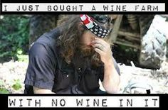 """""""I just bought a wine farm with no wine in it""""  Willie - Duck Dynasty"""