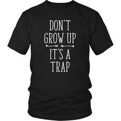 Don't grow up It's a trap Funny T Shirt will do the talking for you. Search for your new favorite Funny shirt from many great designs. Shop now! If you want different color, style or have idea for des
