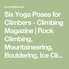 Six Yoga Poses for Climbers - Climbing Magazine | Rock Climbing, Mountaineering, Bouldering, Ice Climbing