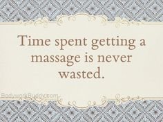 Time is never wasted getting a massage