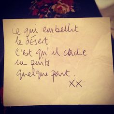 "A hand-written note from my lovely mum.   It is from Le Petit Prince (translated into English it reads):  ""What makes the desert beautiful is that somewhere it hides a well"""