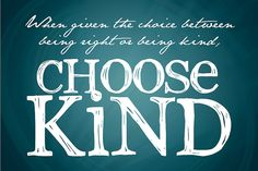 """""""When given the choice between being right or being kind, choose kind.""""   Free Printable"""