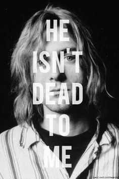 Never. He's alive in my heart and soul