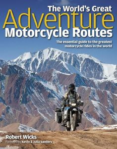 Bestseller Books Online World's Great Adventure Motorcycle Routes: The Essential Guide to the Greatest Motorcycle Journeys in the World Robert Wicks $26.37  - http://www.ebooknetworking.net/books_detail-1844259455.html