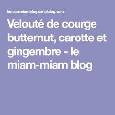 Velouté de courge butternut, carotte et gingembre - le miam-miam blog