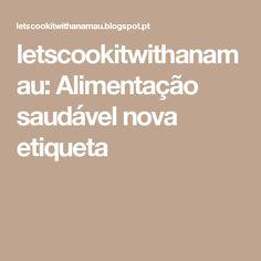 letscookitwithanamau: Alimentação saudável nova etiqueta