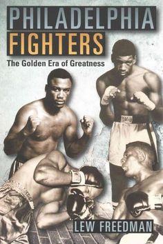 Philadelphia Fighters: The Golden Era of Greatness
