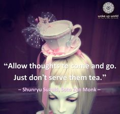 Whose Voice Are You Listening To - Allow thoughts to come and go, just don't serve them tea - Shunryu Suzuki