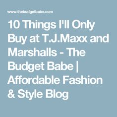 10 Things I'll Only Buy at T.J.Maxx and Marshalls - The Budget Babe | Affordable Fashion & Style Blog