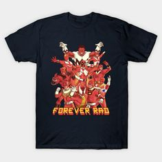 Forever Rad T-Shirt - Power Rangers T-Shirt is $14 today at TeePublic!